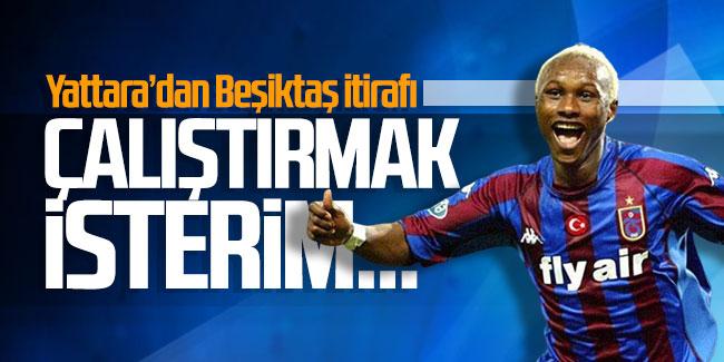 Yattara'dan Beşiktaş itirafı: Çalıştırmak isterim…